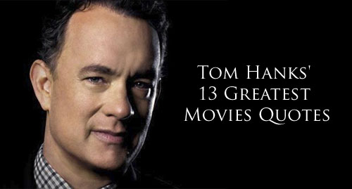 Tom-Hanks-13-Greatest-Movie-Quotes